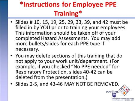 *Instructions for Employee PPE Training* Slides # 10, 15, 19, 25, 29, 33, 39, and 42 must be filled in by YOU prior to training your employees. This information.