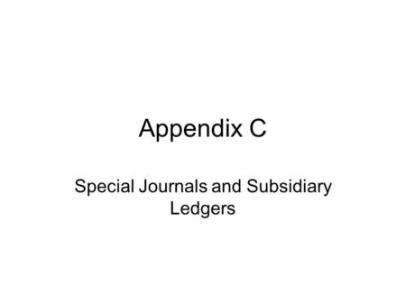 Appendix C Special Journals and Subsidiary Ledgers.
