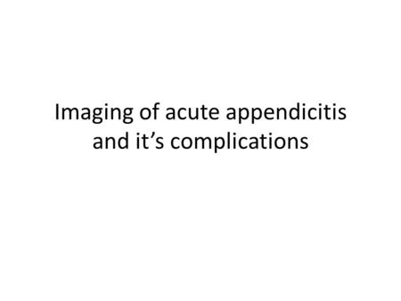 Imaging of acute appendicitis and it's complications.