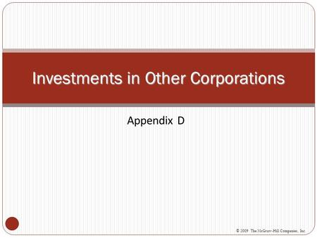 Appendix D Investments in Other Corporations © 2009 The McGraw-Hill Companies, Inc.