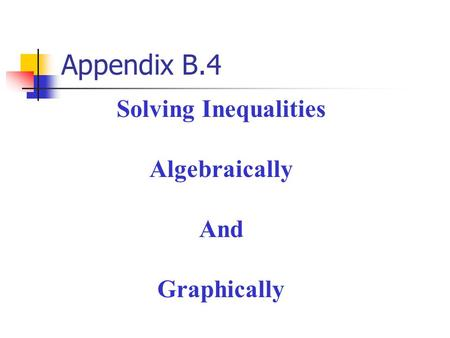 Appendix B.4 Solving Inequalities Algebraically And Graphically.