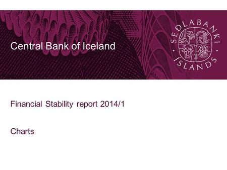 Central Bank of Iceland Financial Stability report 2014/1 Charts.