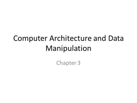 Computer Architecture and Data Manipulation Chapter 3.