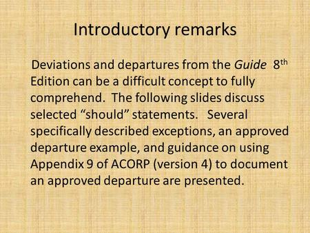 Introductory remarks Deviations and departures from the Guide 8 th Edition can be a difficult concept to fully comprehend. The following slides discuss.
