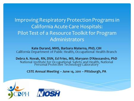 Improving Respiratory Protection Programs in California Acute Care Hospitals: Pilot Test of a Resource Toolkit for Program Administrators Kate Durand,