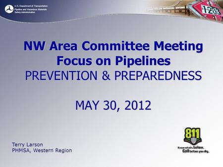 U.S. Department of Transportation Pipeline and Hazardous Materials Safety Administration NW Area Committee Meeting Focus on Pipelines PREVENTION & PREPAREDNESS.