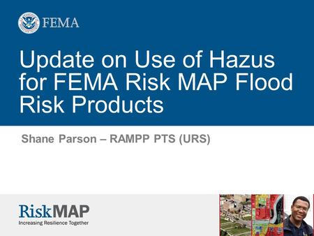 Update on Use of Hazus for FEMA Risk MAP Flood Risk Products Shane Parson – RAMPP PTS (URS)