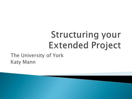 The University of York Katy Mann.  Why is structure important in a piece of academic writing?  List three reasons and compare with your partner.