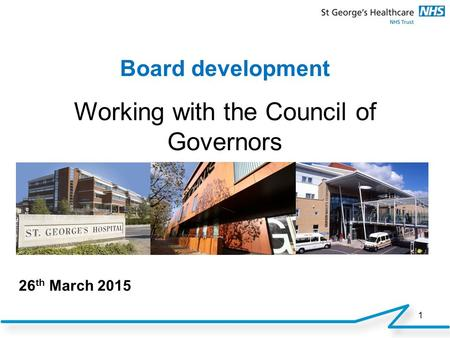 1 26 th March 2015 Board development Working with the Council of Governors.
