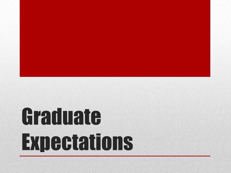 Graduate Expectations. Critical Thinking & Life Management. IBT graduates are expected to: identify and demonstrate the essential employability skills.