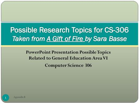 PowerPoint Presentation Possible Topics Related to General Education Area VI Computer Science 306 1 Appendix B.