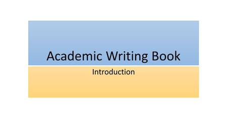 Academic Writing Book Introduction. Study Plan of Introduction to Academic Writing You have fifteen weeks to study the first six units of the book. You.