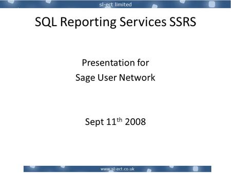 SQL Reporting Services SSRS Presentation for Sage User Network Sept 11 th 2008.
