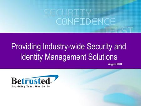 August 2004 Providing Industry-wide Security and Identity Management Solutions.