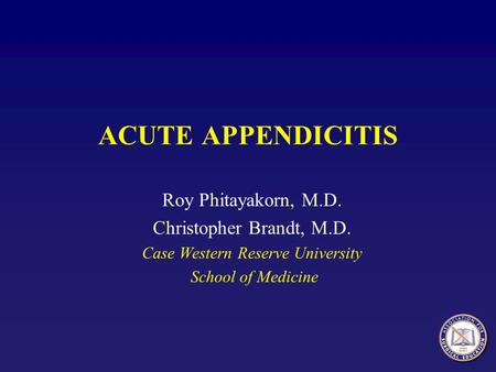 ACUTE APPENDICITIS Roy Phitayakorn, M.D. Christopher Brandt, M.D. Case Western Reserve University School of Medicine.