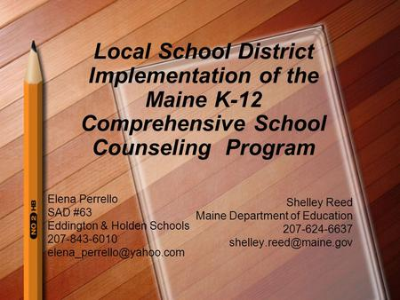 Local School District Implementation of the Maine K-12 Comprehensive School Counseling Program Shelley Reed Maine Department of Education 207-624-6637.