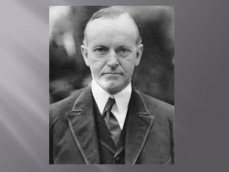 " Coolidge was known to be a ""low talker"" with the nickname ""Silent Cal"" and was not as charismatic as Harding  He had very clear policies about business."