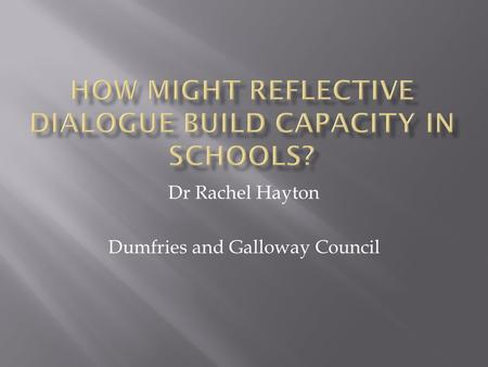Dr Rachel Hayton Dumfries and Galloway Council. Doing more with less?