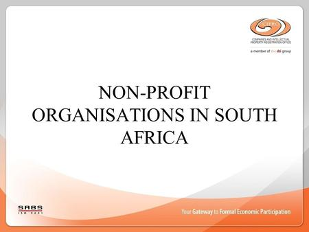 NON-PROFIT ORGANISATIONS IN SOUTH AFRICA. Introduction Recognised under South African Law for more than a century Role in society has now become very.