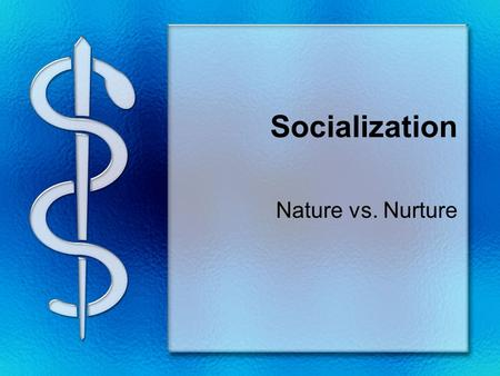 Socialization Nature vs. Nurture. Nature Vs. Nurture Describe yourself… Now ask: Are we born to be Or Made to be…. funnybeautifultall Smartan addicta.