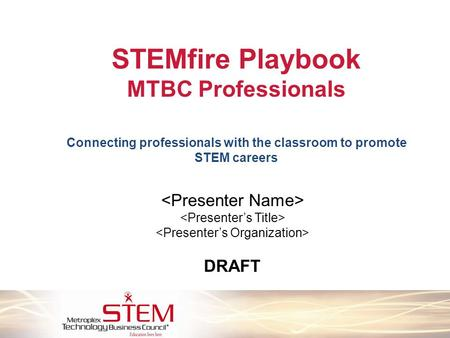 STEMfire Playbook MTBC Professionals Connecting professionals with the classroom to promote STEM careers DRAFT.