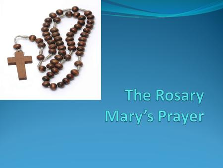 Why say the Rosary We learn our prayers. One of the coolest things about the rosary is that you knock out six prayers in one. The prayers in the rosary.
