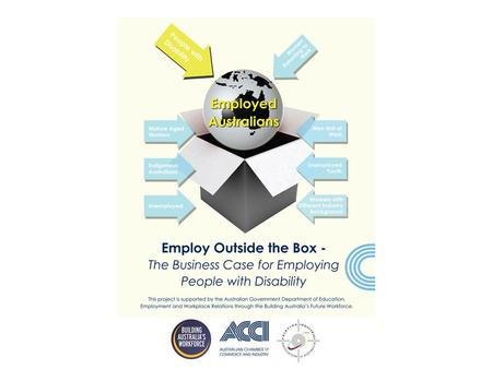 Employ Outside the Box – The Concept Employ outside the box – The rewards of a diverse workforce is a publication produced by the Australian Chamber of.