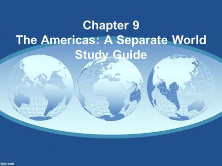 Chapter 9 The Americas: A Separate World Study Guide