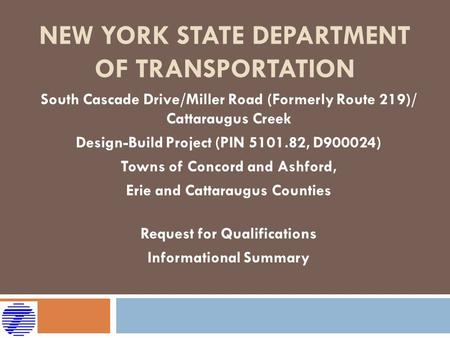 NEW YORK STATE DEPARTMENT OF TRANSPORTATION South Cascade Drive/Miller Road (Formerly Route 219)/ Cattaraugus Creek Design-Build Project (PIN 5101.82,