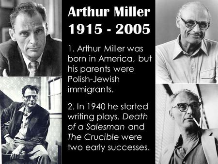 why did arthur miller call his play the crucible essay The crucible by arthur miller the novel, the crucible was written in 1953 by arthur miller, which was based on the salem witch trials existing in the late 1600s in the play, abigail and several other young women accuse innocent citizens of salem for the action of witchcraft.