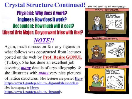 Crystal Structure Continued! NOTE!! Again, much discussion & many figures in what follows was constructed from lectures posted on the web by Prof. Beşire.