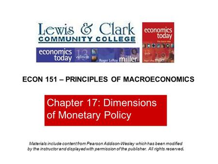 Chapter 17: Dimensions of Monetary Policy ECON 151 – PRINCIPLES OF MACROECONOMICS Materials include content from Pearson Addison-Wesley which has been.