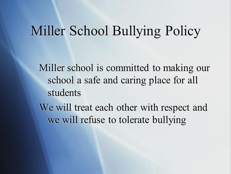 Miller School Bullying Policy Miller school is committed to making our school a safe and caring place for all students We will treat each other with respect.