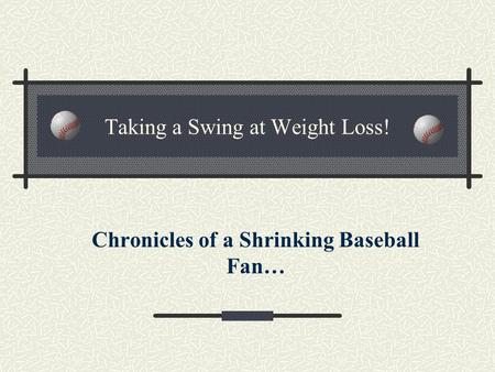 Taking a Swing at Weight Loss! Chronicles of a Shrinking Baseball Fan…