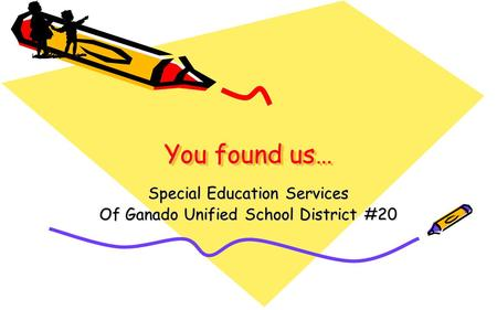 You found us… Special Education Services Of Ganado Unified School District #20.