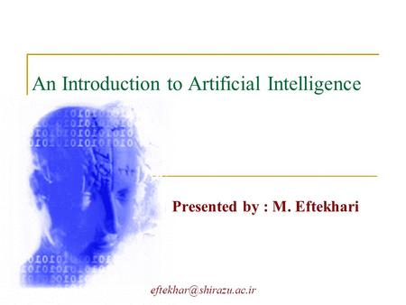 An Introduction to Artificial Intelligence Presented by : M. Eftekhari.