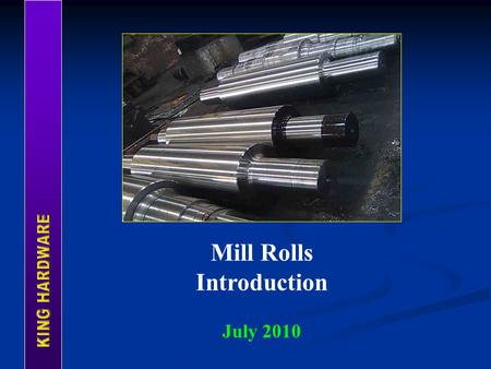 Mill Rolls Introduction July 2010.  Company Profile  Facilities  Production  Products  Our Visions.