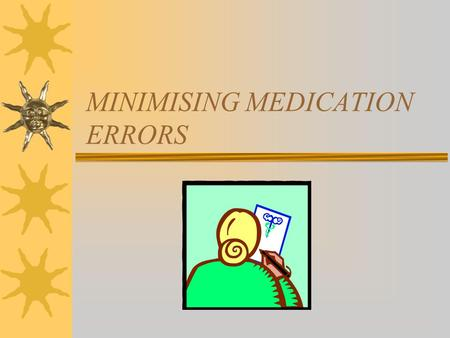 MINIMISING MEDICATION ERRORS. Medication Errors  Aims. –To discuss the number and types of medication errors and the ways in which they may be minimised.