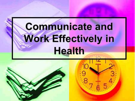 Communicate and Work Effectively in Health. Communication What is communication? What is communication? Communication is the process of transferring information.