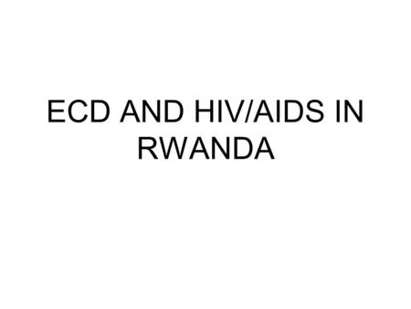 ECD AND HIV/AIDS IN RWANDA. RELEVANT DEMOGRAPHICS.
