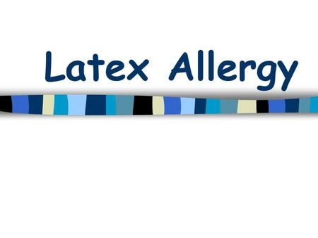 Latex Allergy. About Latex Allergies n Health care workers are at risk of latex allergies n Allergic reactions or symptoms should lead healthcare workers.
