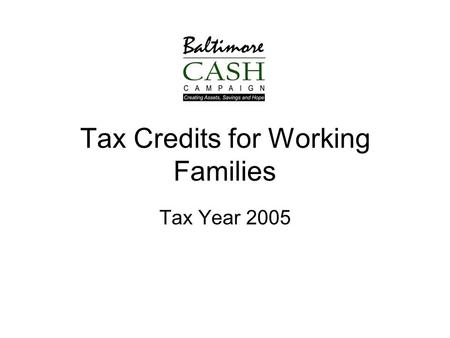 Tax Credits for Working Families Tax Year 2005. Types of Credits Refundable Credits – Taxpayer receives full amount of credit they are entitled to, whether.