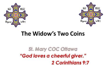 The Widow's Two Coins. Bible Memorization 1 The elder, To my dear friend Gaius, whom I love in the truth. 2 Dear friend, I pray that you may enjoy good.