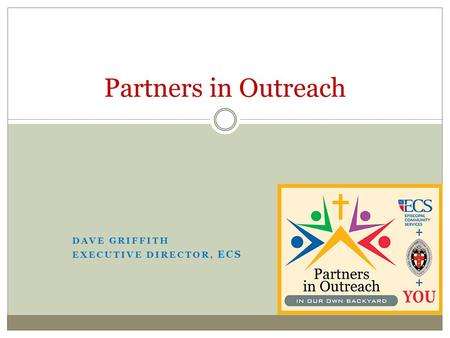 DAVE GRIFFITH EXECUTIVE DIRECTOR, ECS Partners in Outreach.
