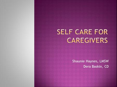 Shaunie Haynes, LMSW Dera Baskin, CD. A demand for change in the body, mind, or an emotional adjustment to the environment. Stress can be POSITIVE OR.