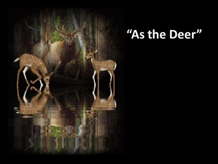 """As the Deer"" I want You more than gold or silver,"