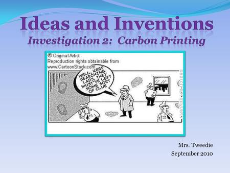 Mrs. Tweedie September 2010. Run your fingers across the palm of your hand. How does it feel? Part 1A: Introducing Carbon Printing.