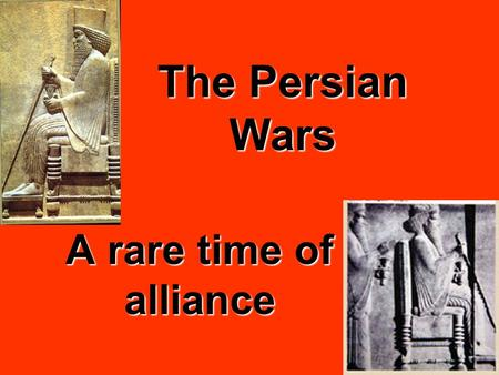 The Persian Wars A rare time of alliance. Now they've done it… Persia conquered Ionia in 520 BCPersia conquered Ionia in 520 BC Ionians revolted & Athens.