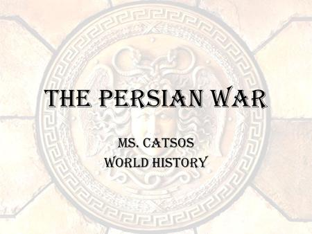 The Persian War Ms. Catsos World History. Objective Students will understand the causes, course of events, and effects of the Persian War.