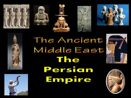The Persian Empire Essential Vocabulary The Middle East The Persian Empire Cyrus the Great Darius the Great Royal Road Zoroastrianism.